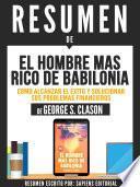 Resumen De El Hombre Mas Rico De Babilonia: Como Alcanzar El Éxito Y Solucionar Sus Problemas Financieros - De George S. Clason