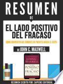 Resumen De El Lado Positivo Del Fracaso: Como Convertir Los Errores En Puentes Hacia El Éxito - De John C. Maxwell