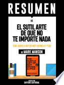 Resumen De El Sutil Arte De Que No Te Importe Nada (The Subtle Art Of Not Giving A F*ck) - De Mark Manson
