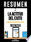 Resumen De LA Actitud Del Exito: La Nueva Psicologia Del Exito - De Carol Dweck