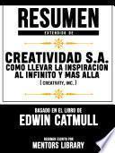 Resumen Extendido De Creatividad S.A.: Como Llevar La Inspiracion Al Infinito Y Mas Alla (Creativity, Inc.) - Basado En El Libro De Edwin Catmull