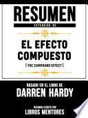 Resumen Extendido De El Efecto Compuesto (The Compund Effect) – Basado En El Libro De Darren Hardy