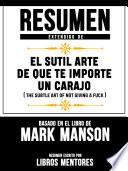 Resumen Extendido De El Sutil Arte De Que Te Importe Un Carajo (The Subtle Art Of Not Giving A Fuck) – Basado En El Libro De Mark Manson