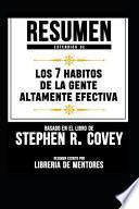Resumen Extendido de Los 7 Habitos de la Gente Altamente Efectiva - Basado En El Libro de Stephen R. Covey
