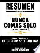 Resumen Extendido De Nunca Comas Solo (Never Eat Alone) – Basado En El Libro De Keith Ferrazzi Y Tahl Raz