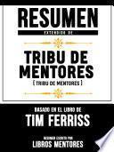 Resumen Extendido De Tribu De Mentores (Tribe Of Mentors) - Basado En El Libro De Tim Ferriss