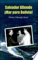 Salvador Allende, mar para Bolivia!
