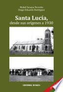 Santa Lucía, desde sus Orígenes a 1930