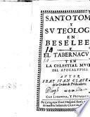 Santo Tomas y su Teologia en Beseleel y el Tabernaculo y en la Celestial muger del Apocalypsis