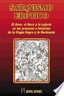 Satanismo erótico : el amor, el sexo y la lujuria en los procesos e historias de la magia negra y la hechicería