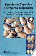 Semillas de especies forrajeras tropicales: Conceptos, casos y enfoque de la investigación y la producción: Memorias 8 reunión de la RIEPT Noviembre 1992