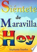 Sientete de maravilla hoy/ Feel like a dream today