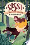 Sissi, la princesa rebelde 1. El secreto del bosque