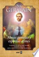 St. Germain. Almas gemelas y espíritus afines: La presencia YO SOY de saint Germain canalizada a través de Azena Ramanda y Claire Heartsong