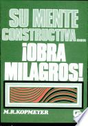 Su mente constructiva--!obra Milagros!
