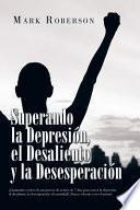 Superando La Depresión, El Desaliento Y La Desesperación