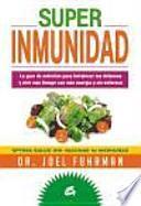 Superinmunidad : la guía de nutrición para fortalecer tus defensas y vivir más tiempo con más energía y sin enfermar