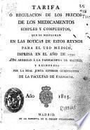 Tarifa o regulación de los precios de los medicamentos simples y compuestos que se despachan en las boticas de estos reinos para el uso médico