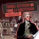 Thomas Jefferson no firmó la Constitución (Thomas Jefferson Didn't Sign the Constitution)