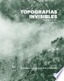 Topografías Invisibles. Estrategias críticas entre Arte y Geografía