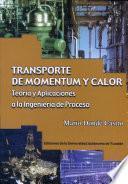 Transporte de Momentum Y Calor. Teoría Y Aplicaciones a la Ingeniería de Proceso.