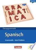 Übungsgrammatik Spanisch : Grammatik - kein Problem ; [A1 - B1]