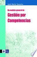 Un modelo general de gestion por competencias. Modelos y metodologias para la identificacion y construccion de competencias
