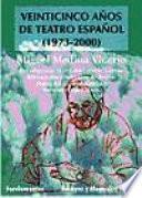 Veinticinco años de teatro español, 1973-2000
