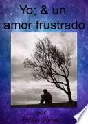 Yo & Un Amor Frustrado.