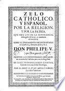 Zelo catholico y español, por la religion, y por la patria
